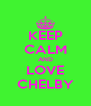 KEEP CALM AND LOVE CHELBY - Personalised Poster A4 size
