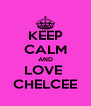 KEEP CALM AND LOVE  CHELCEE - Personalised Poster A4 size
