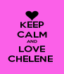 KEEP CALM AND LOVE CHELENE  - Personalised Poster A4 size