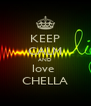 KEEP CALM AND love  CHELLA - Personalised Poster A4 size