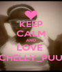 KEEP CALM AND LOVE  CHELLY_PUU - Personalised Poster A4 size