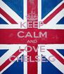 KEEP CALM AND LOVE CHELSE.G - Personalised Poster A4 size