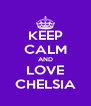 KEEP CALM AND LOVE CHELSIA - Personalised Poster A4 size