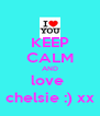 KEEP CALM AND love  chelsie :) xx - Personalised Poster A4 size