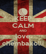 KEEP CALM AND love chembakolli - Personalised Poster A4 size