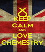 KEEP CALM AND  LOVE CHEMESTRY - Personalised Poster A4 size