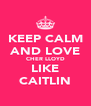 KEEP CALM AND LOVE CHER LLOYD LIKE CAITLIN - Personalised Poster A4 size