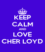 KEEP CALM AND LOVE CHER LOYD - Personalised Poster A4 size