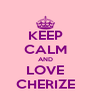 KEEP CALM AND LOVE CHERIZE - Personalised Poster A4 size