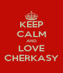 KEEP CALM AND LOVE CHERKASY - Personalised Poster A4 size