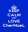 KEEP CALM AND LOVE CherMueL - Personalised Poster A4 size