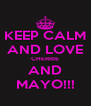 KEEP CALM AND LOVE CHERRIE AND MAYO!!! - Personalised Poster A4 size