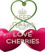 KEEP CALM AND LOVE CHERRIES - Personalised Poster A4 size