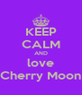 KEEP CALM AND love Cherry Moon - Personalised Poster A4 size