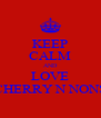 KEEP CALM AND LOVE CHERRY N NONS - Personalised Poster A4 size