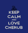 KEEP CALM AND LOVE CHERUB - Personalised Poster A4 size