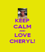 KEEP CALM AND LOVE CHERYL! - Personalised Poster A4 size