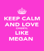KEEP CALM AND LOVE CHERYL LIKE MEGAN  - Personalised Poster A4 size