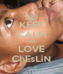 KEEP CALM AND LOVE ChEsLiN - Personalised Poster A4 size