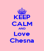 KEEP CALM AND Love Chesna - Personalised Poster A4 size