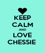 KEEP CALM AND LOVE CHESSIE  - Personalised Poster A4 size