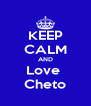 KEEP CALM AND Love  Cheto - Personalised Poster A4 size