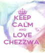 KEEP CALM AND LOVE CHEZZWA  - Personalised Poster A4 size
