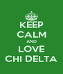 KEEP CALM AND LOVE CHI DELTA - Personalised Poster A4 size