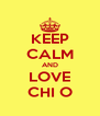 KEEP CALM AND LOVE CHI O - Personalised Poster A4 size