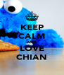 KEEP CALM AND LOVE CHIAN - Personalised Poster A4 size