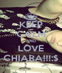 KEEP CALM AND LOVE CHIARA!!!:$ - Personalised Poster A4 size