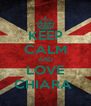 KEEP CALM AND LOVE CHIARA  - Personalised Poster A4 size