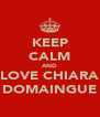 KEEP CALM AND LOVE CHIARA DOMAINGUE - Personalised Poster A4 size