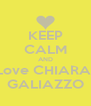 KEEP CALM AND Love CHIARA  GALIAZZO - Personalised Poster A4 size