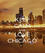 KEEP CALM AND LOVE CHICAGO - Personalised Poster A4 size