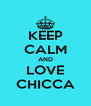 KEEP CALM AND LOVE CHICCA - Personalised Poster A4 size
