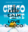 KEEP CALM AND LOVE CHICCO - Personalised Poster A4 size