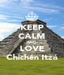 KEEP CALM AND LOVE Chichén Itzá - Personalised Poster A4 size