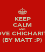 KEEP CALM AND LOVE CHICHARITO (BY MATT :P) - Personalised Poster A4 size