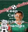Keep    Calm  And love  Chicharito  Hernandez  - Personalised Poster A4 size