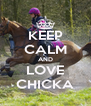 KEEP CALM AND LOVE CHICKA - Personalised Poster A4 size