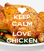 KEEP CALM AND LOVE CHICKEN - Personalised Poster A4 size