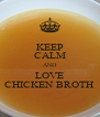 KEEP CALM AND LOVE CHICKEN BROTH - Personalised Poster A4 size