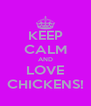 KEEP CALM AND LOVE CHICKENS! - Personalised Poster A4 size