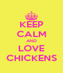 KEEP CALM AND LOVE CHICKENS - Personalised Poster A4 size