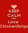 KEEP CALM AND Love  ChickenStrips - Personalised Poster A4 size