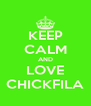 KEEP CALM AND LOVE CHICKFILA - Personalised Poster A4 size