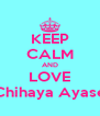 KEEP CALM AND LOVE Chihaya Ayase - Personalised Poster A4 size