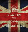 KEEP CALM AND love  chihuahuas  - Personalised Poster A4 size