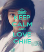 KEEP CALM AND LOVE CHIIE - Personalised Poster A4 size